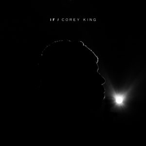 "Corey King Releases Hypnotic New Single ""If"""