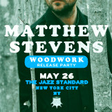 5/26: Matthew Stevens 'Woodwork' Release Party