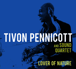 Tivon Pennicott & Sound Quartet - 'Lover Of Nature'